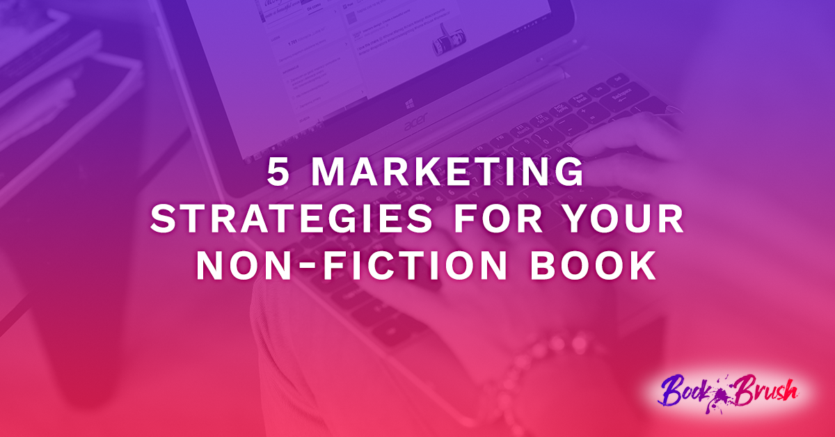 Title for blog is 5 Marketing Strategies for your non-fiction book