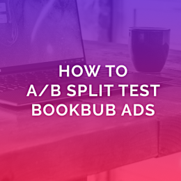 How To A/B Split Test BookBub Ads