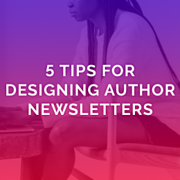 5 Tips for Designing Author Newsletters
