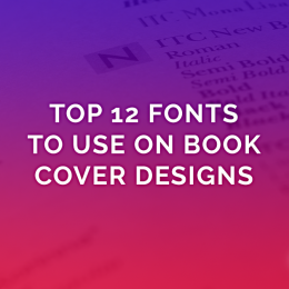 Top 12 Fonts To Use on Book Cover Designs