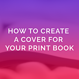 How To Create A Cover For Your Print Book