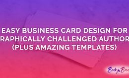 Easy Business Card Design For Graphically Challenged Authors (Plus Amazing Templates)