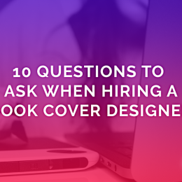 10 Questions To Ask When Hiring A Book Cover Designer