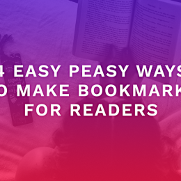 4 Easy Peasy Ways to Make Bookmarks for Readers
