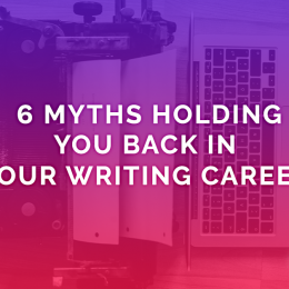 6 Myths Holding You Back In Your Writing Career