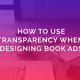 How To Use Transparency When Designing Book Ads