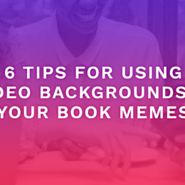 6 Tips For Using Video Backgrounds In Your Book Memes