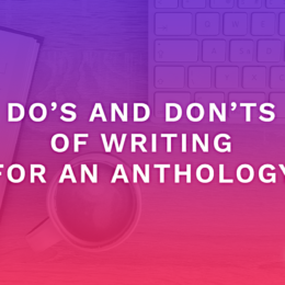 Do's and Don'ts of Writing for an Anthology